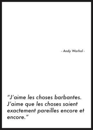 """Affiche citation andy warhol """"j'aime les choses barbantes"""""""